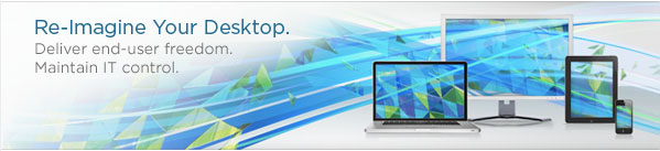 Re-Imagine Your Desktop. Deliver end-user freedom. Maintain IT control.